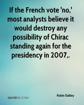 If the French vote 'no,' most analysts believe it would destroy any possibility of Chirac standing again for the presidency in 2007.
