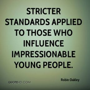 Robin Oakley  - stricter standards applied to those who influence impressionable young people.