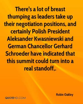 Robin Oakley  - There's a lot of breast thumping as leaders take up their negotiation positions, and certainly Polish President Aleksander Kwasniewski and German Chancellor Gerhard Schroeder have indicated that this summit could turn into a real standoff.