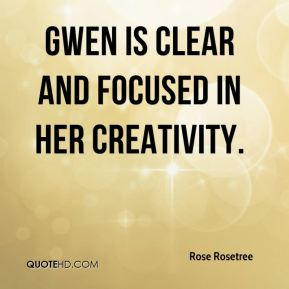 Gwen is clear and focused in her creativity.