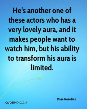 He's another one of these actors who has a very lovely aura, and it makes people want to watch him, but his ability to transform his aura is limited.