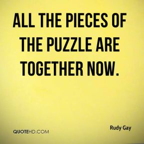 All the pieces of the puzzle are together now.