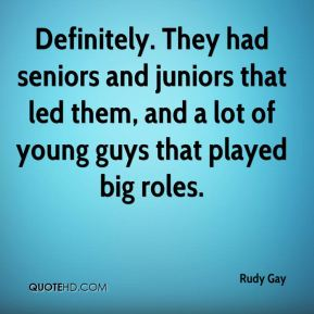 Definitely. They had seniors and juniors that led them, and a lot of young guys that played big roles.