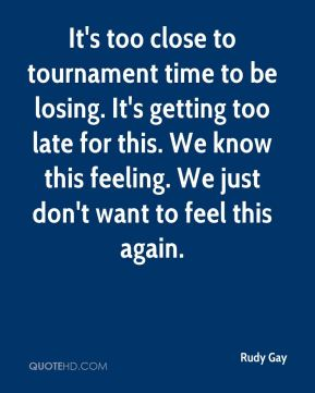 It's too close to tournament time to be losing. It's getting too late for this. We know this feeling. We just don't want to feel this again.
