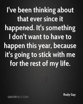 I've been thinking about that ever since it happened. It's something I don't want to have to happen this year, because it's going to stick with me for the rest of my life.