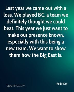 Last year we came out with a loss. We played BC, a team we definitely thought we could beat. This year we just want to make our presence known, especially with this being a new team. We want to show them how the Big East is.