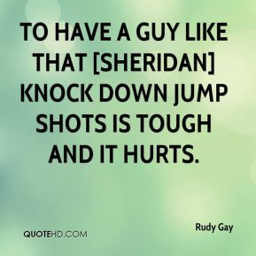 To have a guy like that [Sheridan] knock down jump shots is tough and it hurts.