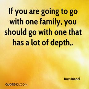 If you are going to go with one family, you should go with one that has a lot of depth.