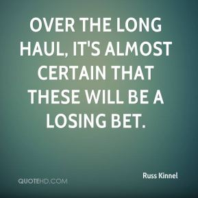 Russ Kinnel  - Over the long haul, it's almost certain that these will be a losing bet.