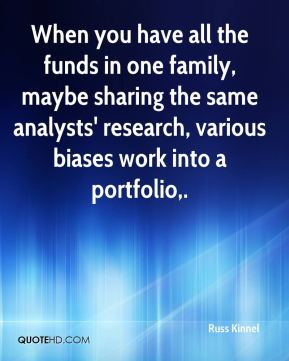 Russ Kinnel  - When you have all the funds in one family, maybe sharing the same analysts' research, various biases work into a portfolio.