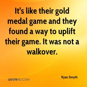 It's like their gold medal game and they found a way to uplift their game. It was not a walkover.