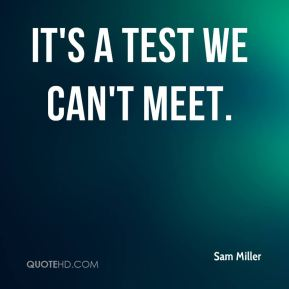 It's a test we can't meet.
