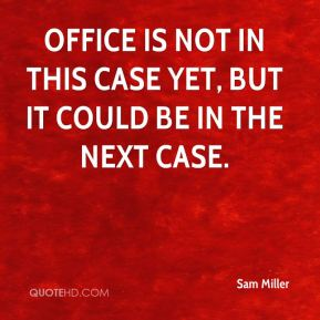 Office is not in this case yet, but it could be in the next case.