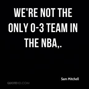 We're not the only 0-3 team in the NBA.