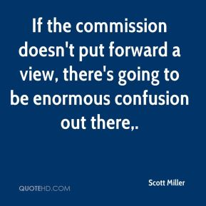 Scott Miller  - If the commission doesn't put forward a view, there's going to be enormous confusion out there.