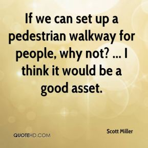 If we can set up a pedestrian walkway for people, why not? ... I think it would be a good asset.