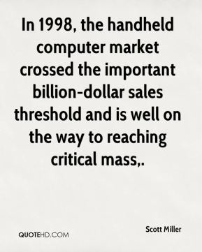 In 1998, the handheld computer market crossed the important billion-dollar sales threshold and is well on the way to reaching critical mass.