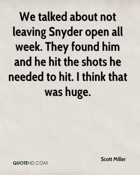 We talked about not leaving Snyder open all week. They found him and he hit the shots he needed to hit. I think that was huge.