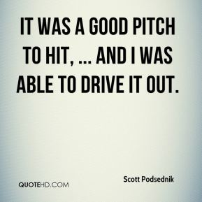 It was a good pitch to hit, ... and I was able to drive it out.