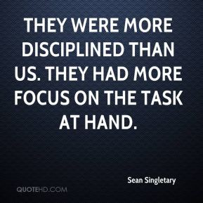 Sean Singletary  - They were more disciplined than us. They had more focus on the task at hand.