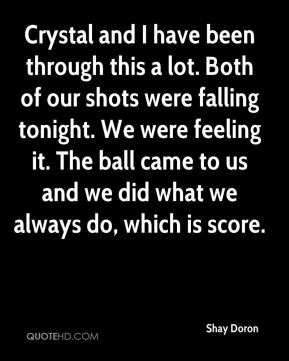 Crystal and I have been through this a lot. Both of our shots were falling tonight. We were feeling it. The ball came to us and we did what we always do, which is score.