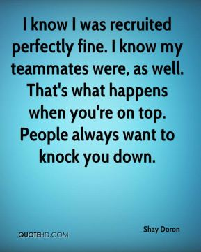 I know I was recruited perfectly fine. I know my teammates were, as well. That's what happens when you're on top. People always want to knock you down.