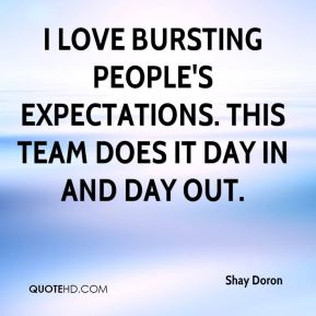 I love bursting people's expectations. This team does it day in and day out.