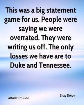This was a big statement game for us. People were saying we were overrated. They were writing us off. The only losses we have are to Duke and Tennessee.