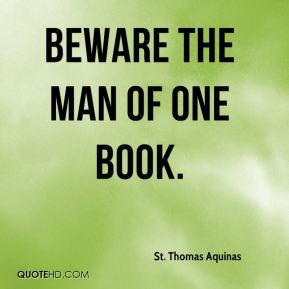 Beware the man of one book.