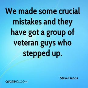 Steve Francis  - We made some crucial mistakes and they have got a group of veteran guys who stepped up.