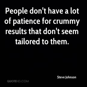 Steve Johnson  - People don't have a lot of patience for crummy results that don't seem tailored to them.