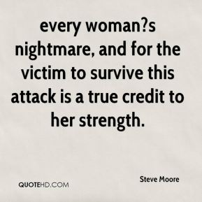 every woman?s nightmare, and for the victim to survive this attack is a true credit to her strength.