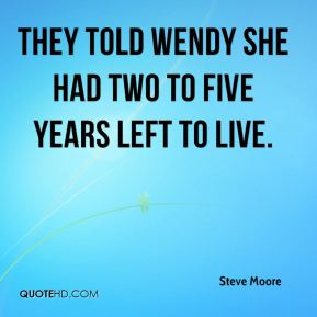 They told Wendy she had two to five years left to live.