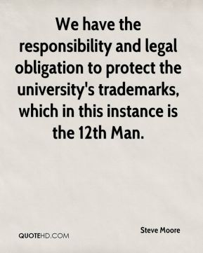 We have the responsibility and legal obligation to protect the university's trademarks, which in this instance is the 12th Man.