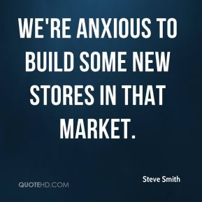 Steve Smith  - We're anxious to build some new stores in that market.
