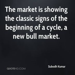 Subodh Kumar  - The market is showing the classic signs of the beginning of a cycle, a new bull market.