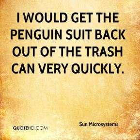Sun Microsystems  - I would get the penguin suit back out of the trash can very quickly.