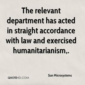 Sun Microsystems  - The relevant department has acted in straight accordance with law and exercised humanitarianism.