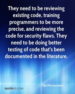 They need to be reviewing existing code, training programmers to be more precise, and reviewing the code for security flaws. They need to be doing better testing of code that's been documented in the literature.