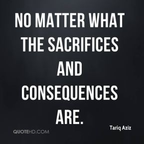 no matter what the sacrifices and consequences are.