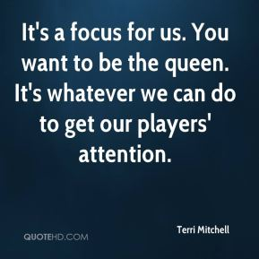 It's a focus for us. You want to be the queen. It's whatever we can do to get our players' attention.