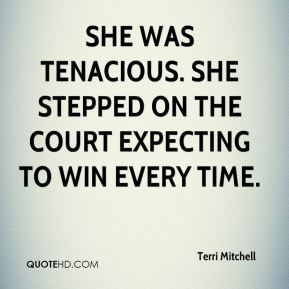 She was tenacious. She stepped on the court expecting to win every time.