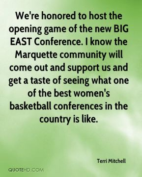 We're honored to host the opening game of the new BIG EAST Conference. I know the Marquette community will come out and support us and get a taste of seeing what one of the best women's basketball conferences in the country is like.