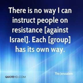 The Jerusalem  - There is no way I can instruct people on resistance [against Israel]. Each [group] has its own way.
