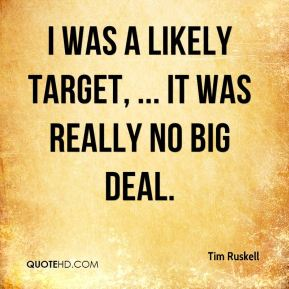 I was a likely target, ... It was really no big deal.