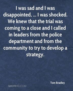 I was sad and I was disappointed, ... I was shocked. We knew that the trial was coming to a close and I called in leaders from the police department and from the community to try to develop a strategy.