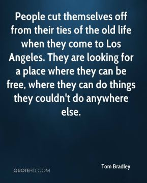 People cut themselves off from their ties of the old life when they come to Los Angeles. They are looking for a place where they can be free, where they can do things they couldn't do anywhere else.