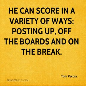 Tom Pecora  - He can score in a variety of ways: posting up, off the boards and on the break.
