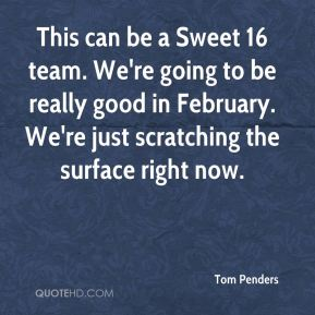 This can be a Sweet 16 team. We're going to be really good in February. We're just scratching the surface right now.