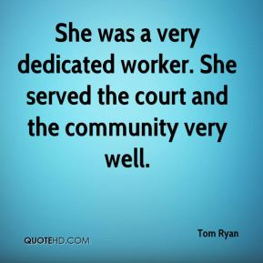 She was a very dedicated worker. She served the court and the community very well.
